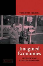 Imagined Economies : The Sources of Russian Regionalism - Yoshiko M.