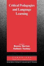 Critical Pedagogies and Language Learning : Cambridge Applied Linguistics Series : Cambridge Applied Linguistics