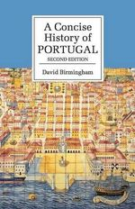 A Concise History of Portugal : The Cambridge Concise Histories Series - David Birmingham