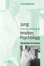 Jung and the Making of Modern Psychology : The Dream of a Science - Sonu Shamdasani