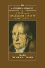 The Cambridge Companion to Hegel and Nineteenth-Century Philosophy : Cambridge Companions to Philosophy Ser.