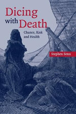 Dicing with Death : Chance, Risk and Health - Stephen S. Senn