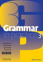 Grammar in Practice 3 : 40 Units of Self-Study Grammar Exercises with Tests - Roger Gower