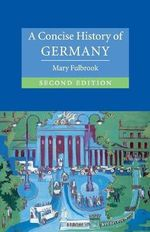 A Concise History of Germany : The Cambridge Concise Histories Series - Mary Fulbrook