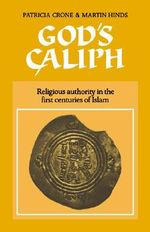 God's Caliph : Religious Authority in the First Centuries of Islam - Patricia Crone