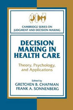 Decision Making in Health Care : Theory, Psychology, and Applications