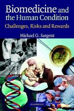 Biomedicine and the Human Condition : Challenges, Risks, and Rewards - Michael Sargent