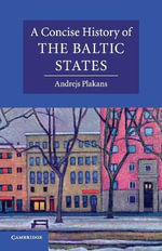 A Concise History of the Baltic States : The Cambridge Concise Histories Series - Andrejs Plakans