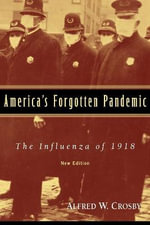 America's Forgotten Pandemic : The Influenza of 1918 - Alfred W. Crosby
