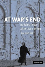 At War's End : Building Peace after Civil Conflict - Roland Paris