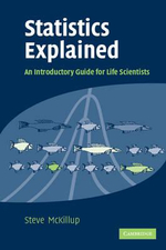 Statistics Explained : An Introductory Guide For Life Sciences - Steve McKillup