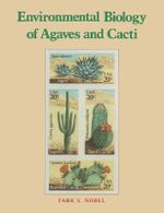 Environmental Biology of Agaves and Cacti - Park S. Nobel