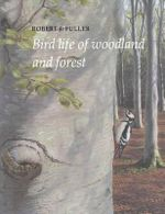 Bird Life of Woodland and Forest : A Strategical and Tactical History - Robert J. Fuller