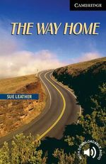 The Way Home : Cambridge English Readers : Level 6 - Sue Leather