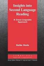 Insights Into Second Language Reading : A Cross-Linguistic Approach - Keiko Koda
