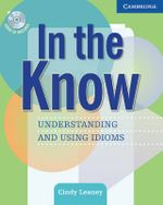 In the Know : Understanding and Using Idioms [With Audio CD] - Cindy Leaney