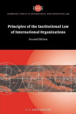 Principles of the Institutional Law of International Organizations - Chittharanjan Felix Amerasinghe