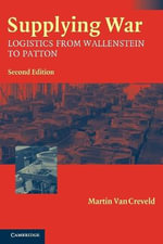 Supplying War : Logistics from Wallenstein to Patton - 2nd Edition - Martin Van Creveld