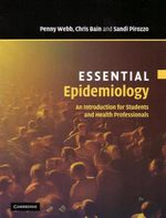 Essential Epidemiology : An Introduction for Students and Health Professionals - Penny Margaret Webb