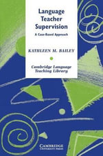 Language Teacher Supervision : A Case-Based Approach : Cambridge Language Teaching Library - Kathleen M Bailey