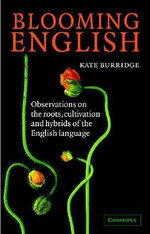 Blooming English : Observations on the Roots, Cultivation and Hybrids of the English Language - Kate Burridge