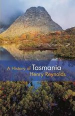 A History of Tasmania : The History of Australian States Series - Henry Reynolds