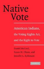 Native Vote : American Indians, the Voting Rights Act, and the Right to Vote - Susan M. Olson