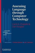 Assessing Language through Computer Technology : Lectures on Applied Linguistics in the Age of Info... - Carol A. Chapelle