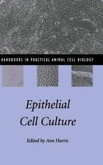 Epithelial Cell Culture : Handbooks in Practical Animal Cell Biology