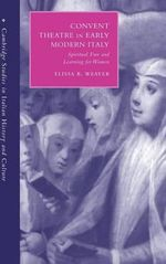 Convent Theatre in Early Modern Italy : Spiritual Fun and Learning for Women - Elissa B. Weaver
