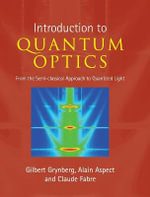 An Introduction to Quantum Optics : From the Semi-classical Approach to Quantized Light - Gilbert Grynberg