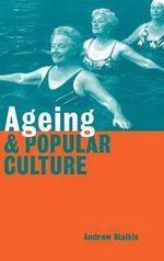 Ageing and Popular Culture - Andrew Blaikie