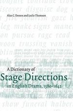A Dictionary of Stage Directions in English Drama 1580-1642 - Alan C. Dessen