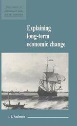 Explaining Long-Term Economic Change : New Studies in Economic and Social History - J. L. Anderson
