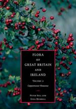 Flora of Great Britain and Ireland : Volume 2, Capparaceae - Rosaceae: Volume 2 - Peter Sell