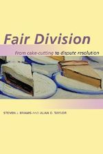 Fair Division : From Cake-Cutting to Dispute Resolution - Steven J. Brams
