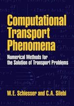 Computational Transport Phenomena : Numerical Methods for the Solution of Transport Problems - William E. Schiesser