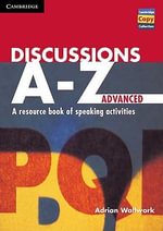 Discussions A-Z Advanced: Advanced : A Resource Book of Speaking Activities - Adrian Wallwork