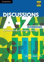 Discussions A-Z Intermediate : A Resource Book of Speaking Activities - Adrian Wallwork