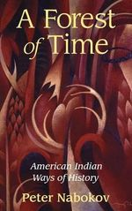 A Forest of Time : American Indian Ways of History - Peter Nabokov