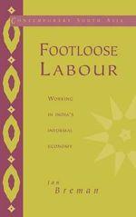 Footloose Labour : Working in India's Informal Economy - Jan Breman