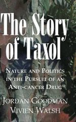 The Story of Taxol : Nature and Politics in the Pursuit of an Anti-Cancer Drug - Jordan Goodman