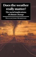 Does the Weather Really Matter? : The Social Implications of Climate Change - William James Burroughs