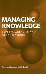 Managing Knowledge : Experts, Agencies and Organisations - Steven Albert