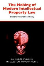 The Making of Modern Intellectual Property Law : The Protection of Confidential Information - Lionel Bently