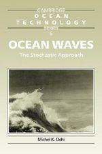 Ocean Waves : The Stochastic Approach - Michel K. Ochi