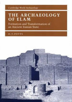 The Archaeology of Elam : Formation and Transformation of an Ancient Iranian State - D. T. Potts