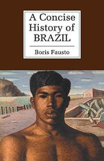 A Concise History of Brazil : The Cambridge Concise Histories Series - Boris Fausto
