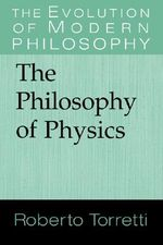 The Philosophy of Physics - Roberto Torretti
