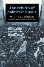 The Rebirth of Politics in Russia : Elite Circulation in the Belorussian Republic 1966... - Michael E. Urban